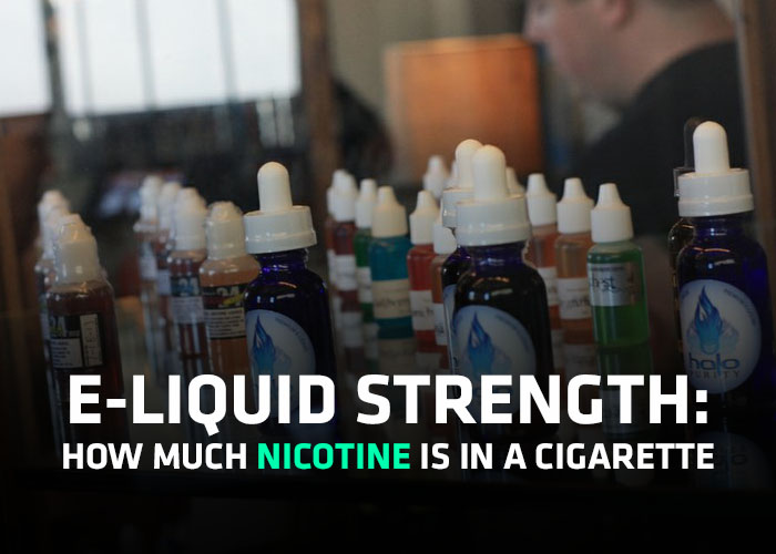 E-liquid Strength: How much Nicotine is in a Cigarette