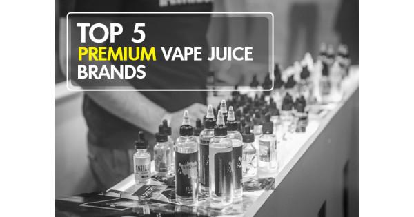 Top 5 Premium Vape Juice Brands