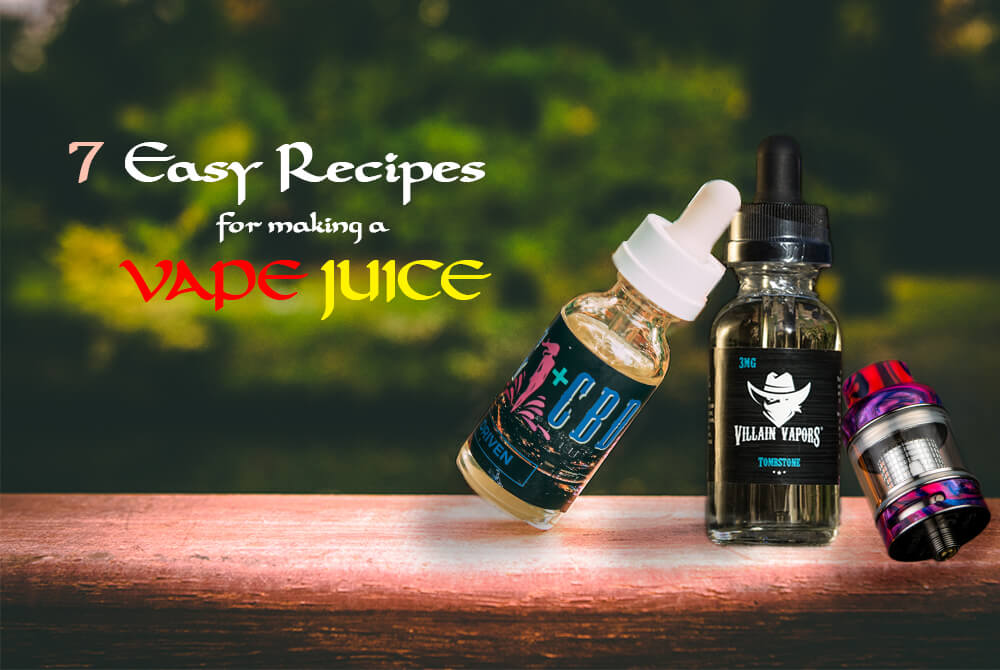 7 Easy recipes for making a vape juice?